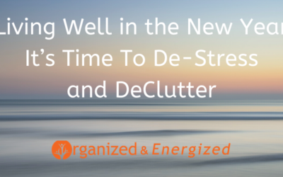 Living Well in the New Year ~ The Perfect Time To De-Stress and DeClutter