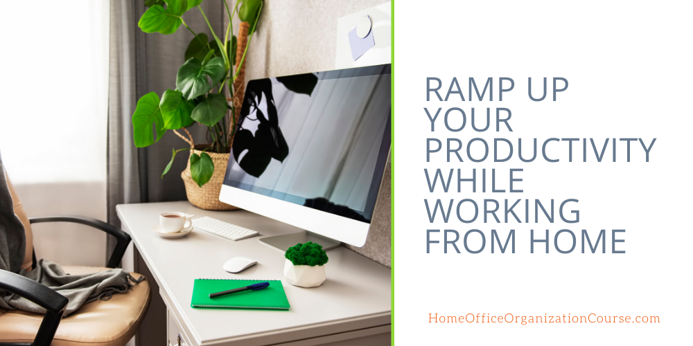 How To Ramp Up Your Productivity While Working From Home
