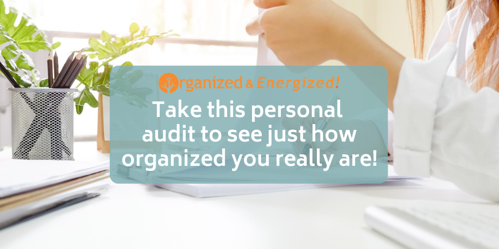 Take this personal audit to see just how organized you really are!
