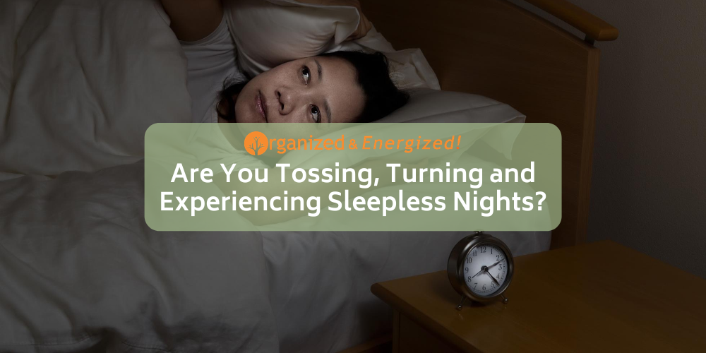 Are You Tossing, Turning and Experiencing Sleepless Nights?