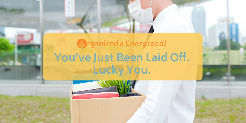 You've Just Been Laid Off. Lucky You.