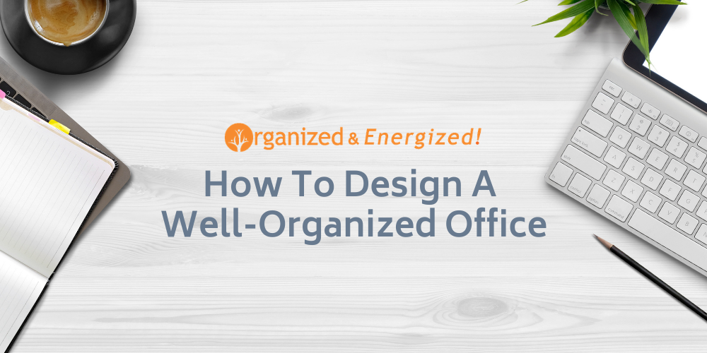 How To Design A Well-Organized Office