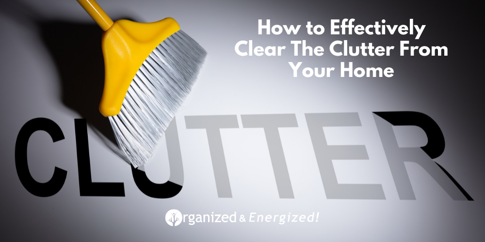 How to Effectively Clear The Clutter From Your Home